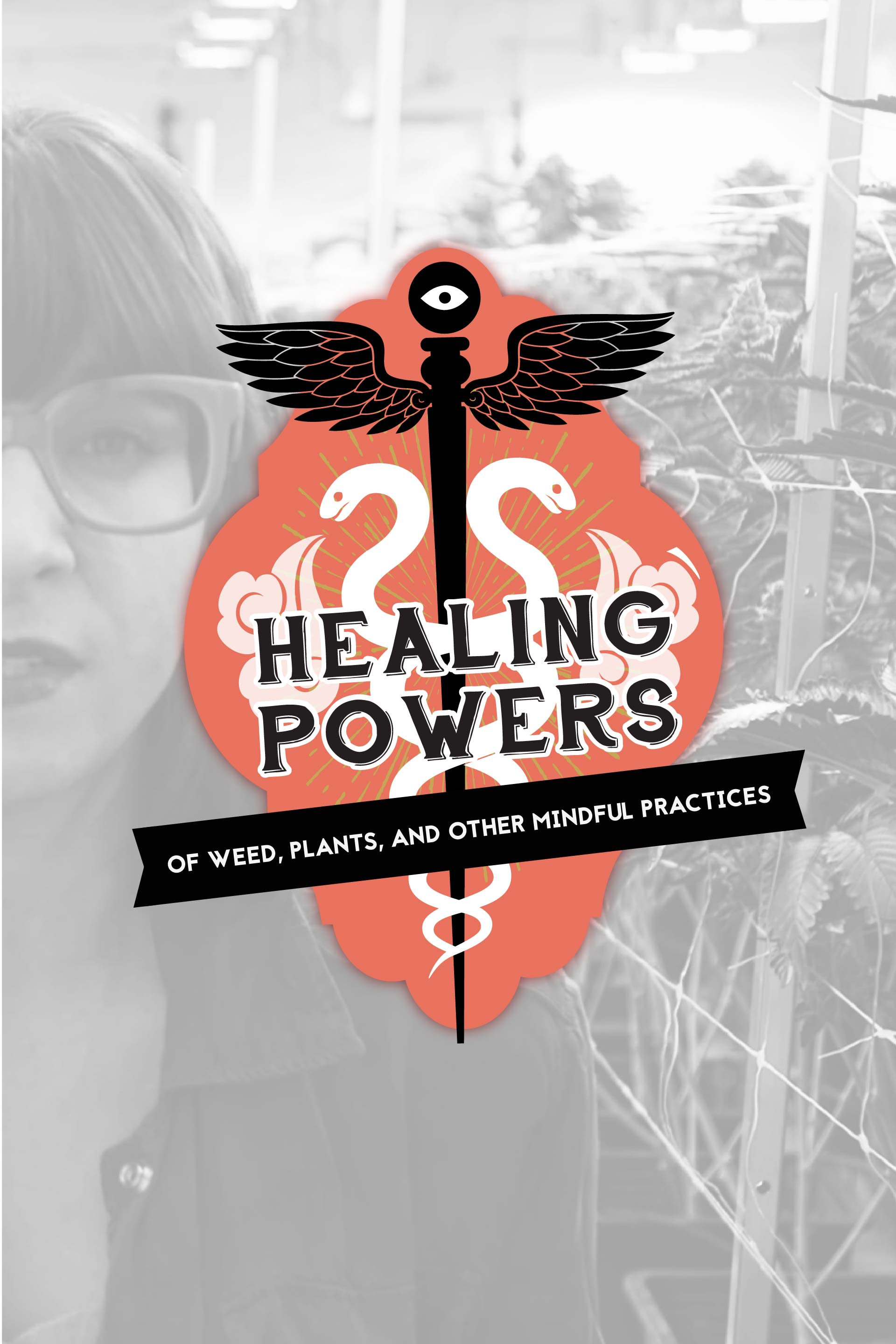 """Explore Psychedelics, Cannabis, and the World of Plant Medicine in Our New Series """"Healing Powers"""" 